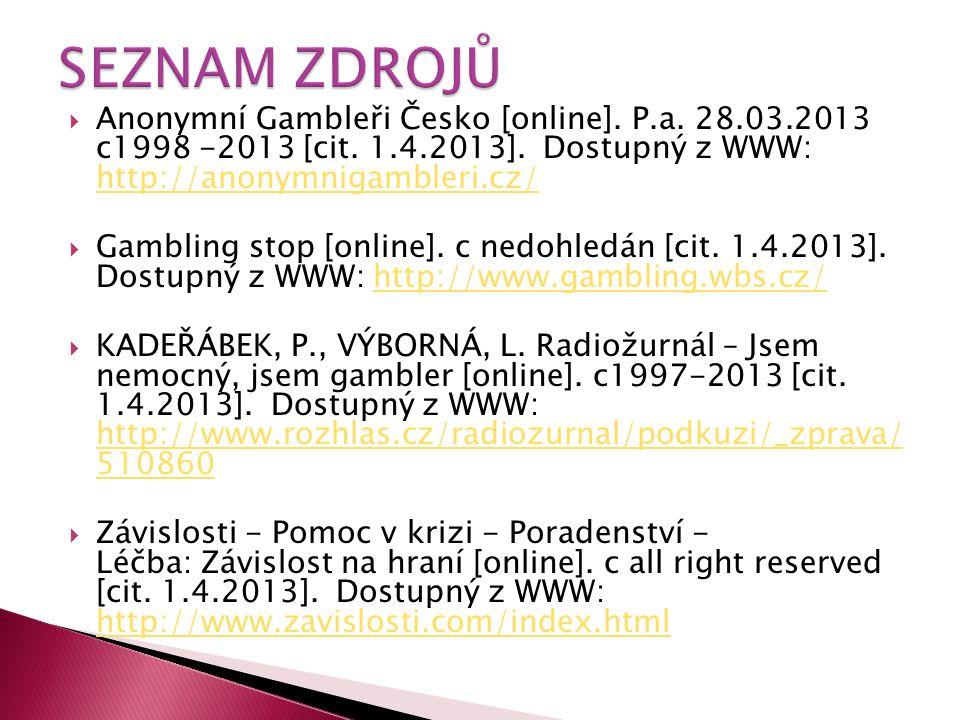 SEZNAM ZDROJŮ Anonymní Gambleři Česko [online]. P.a. 28.03.2013 c1998 -2013 [cit. 1.4.2013]. Dostupný z WWW: http://anonymnigambleri.cz/